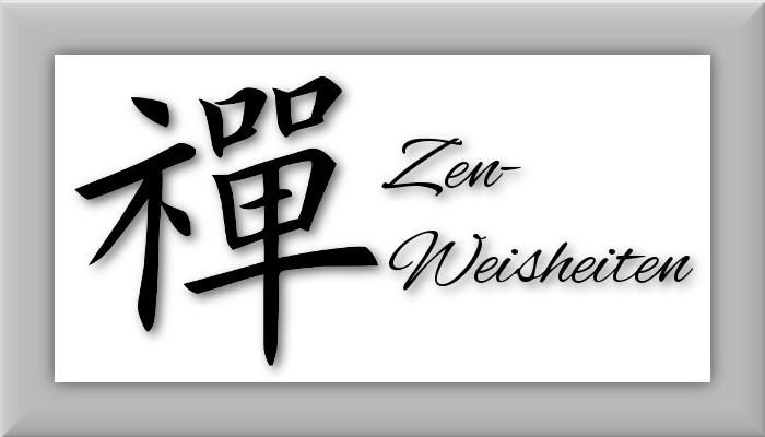 Zen Weisheiten